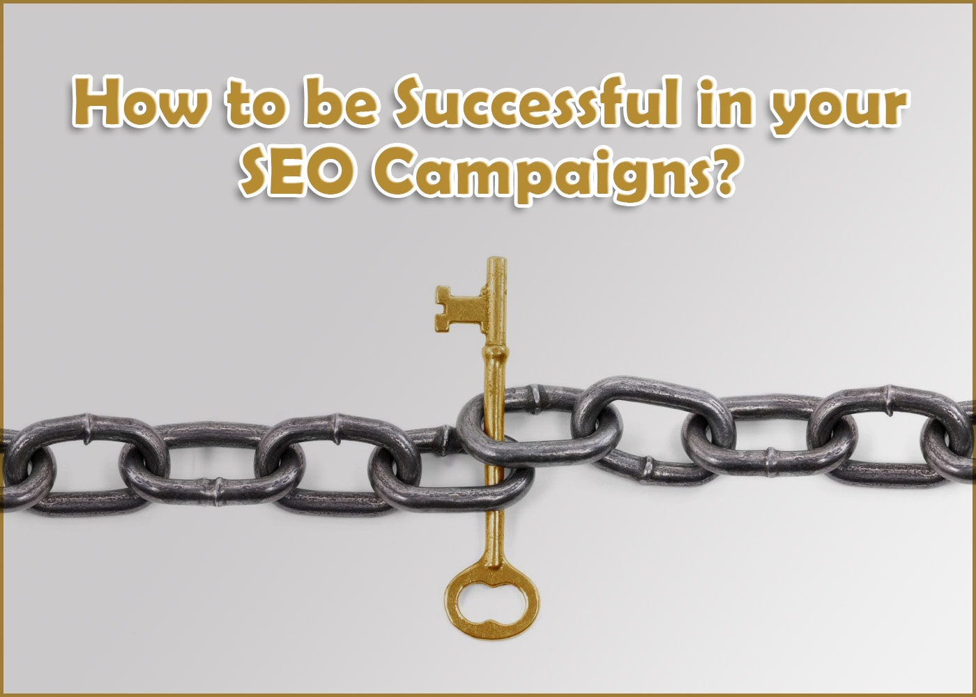 How to be Successful in your SEO Campaigns?