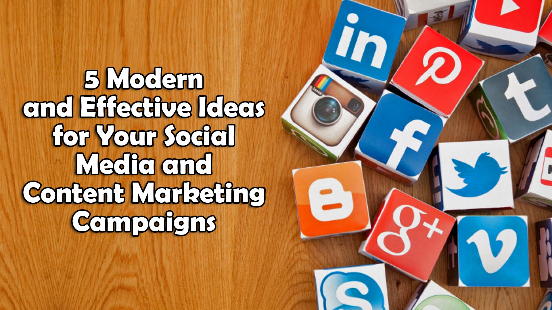 5 Modern and Effective Ideas for Your Social Media and Content Marketing Campaigns