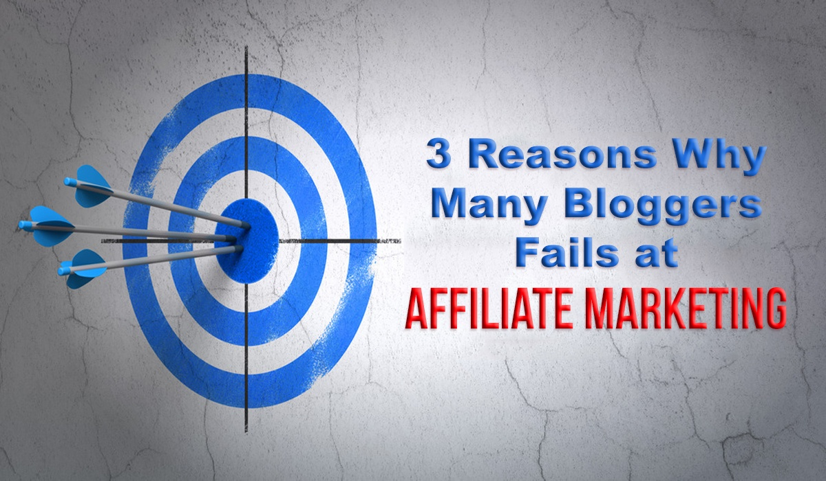 3 Reasons Why Many Bloggers Fails at Affiliate Marketing