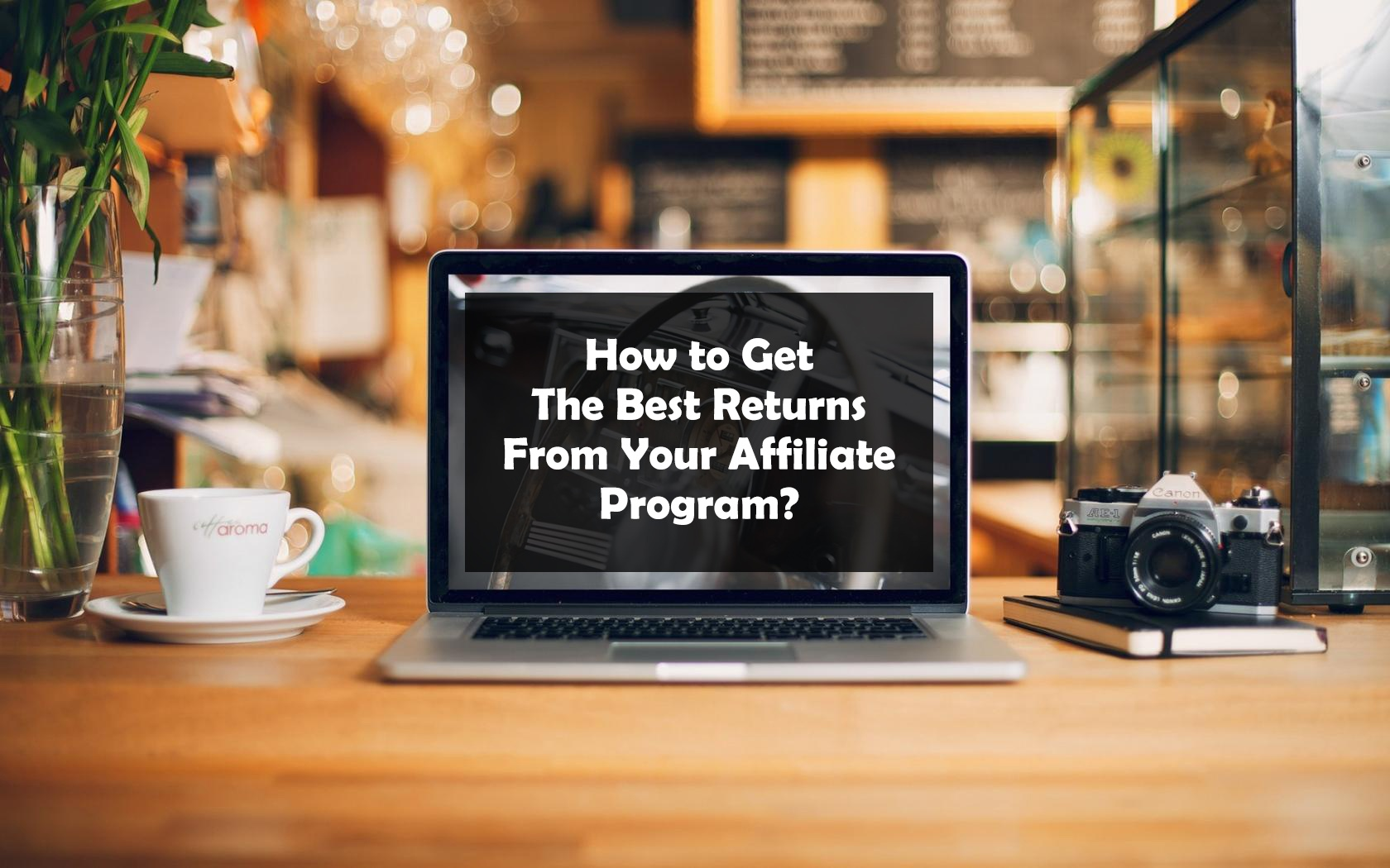 How to Get The Best Returns From Your Affiliate Programs?