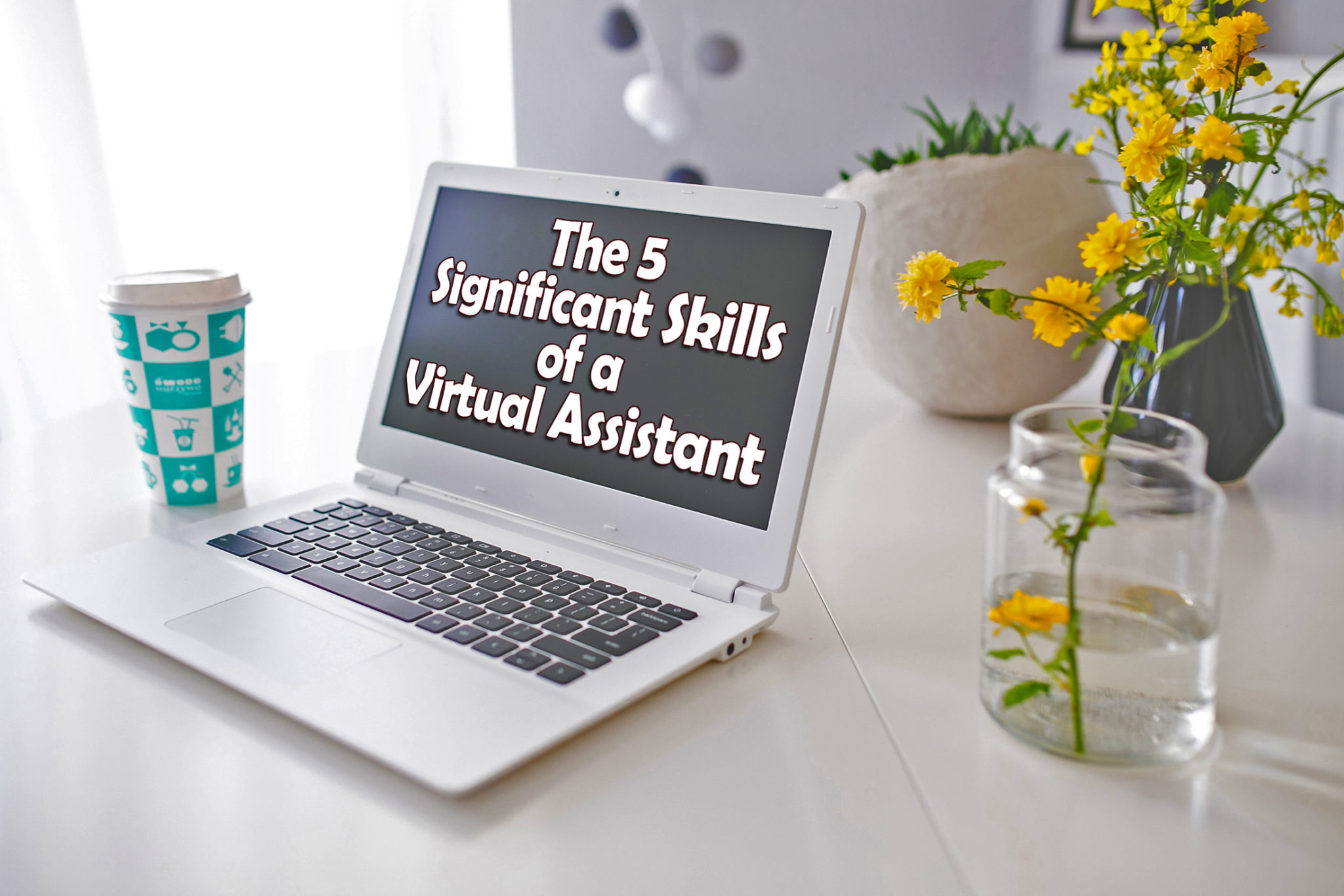 The 5 Significant Skills of a Virtual Assistant