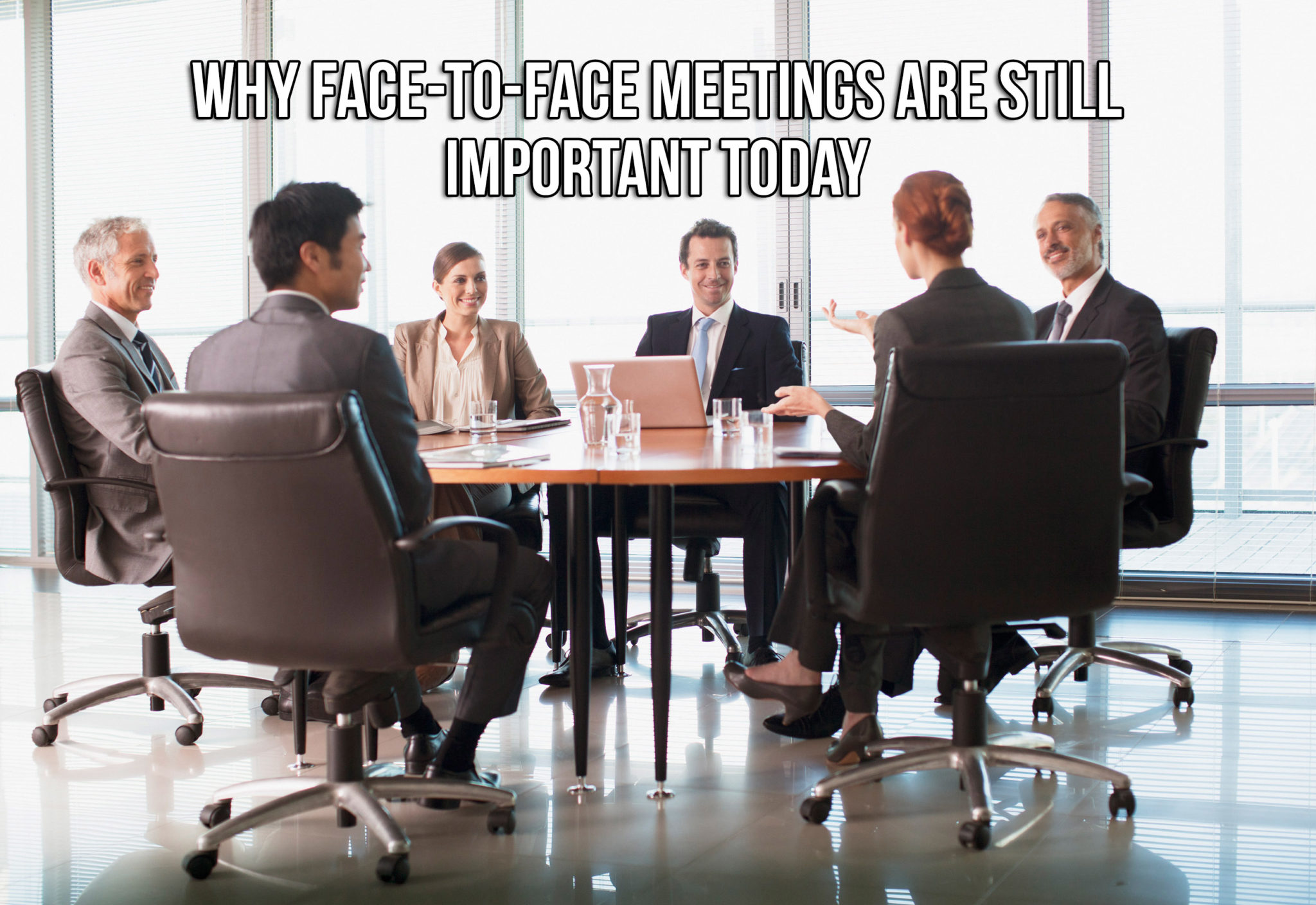 Why Face-to-Face Meetings are still Important Today
