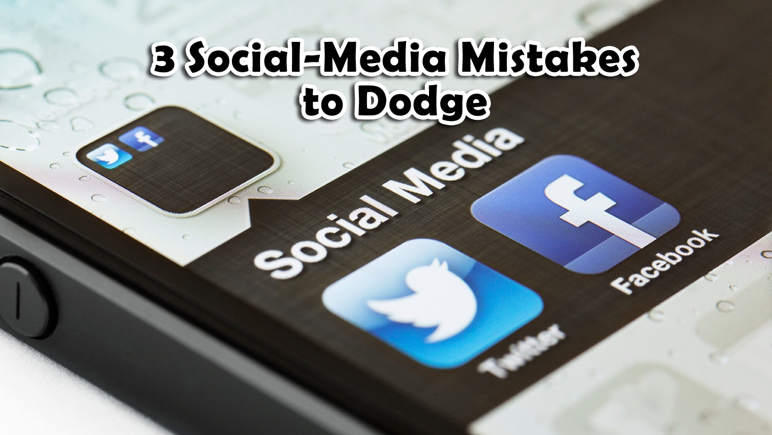 3 Social-Media Mistakes to Dodge