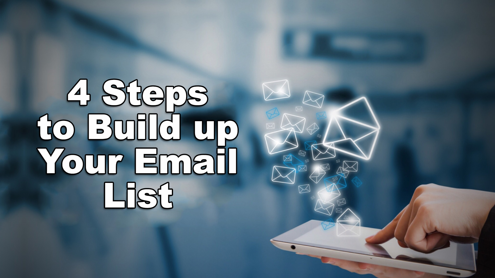 4 Steps to Build up Your Email List