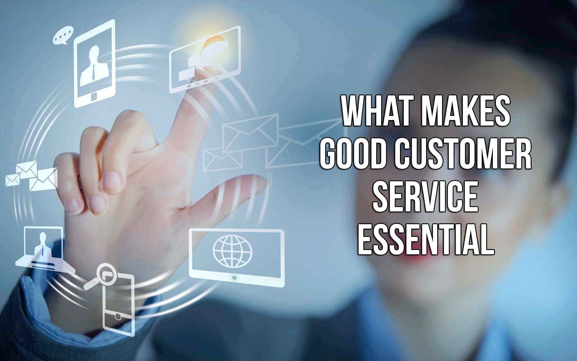 What Makes Good Customer Service Essential