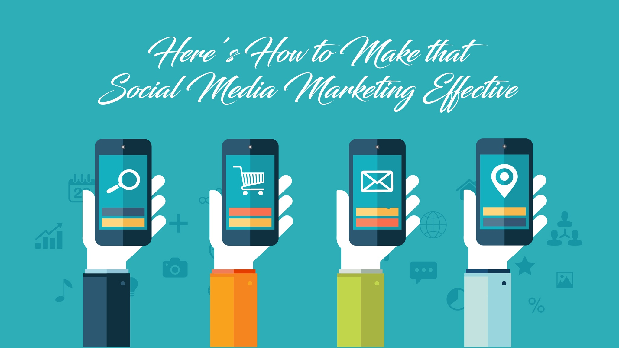 Here's How to Make that Social Media Marketing Effective