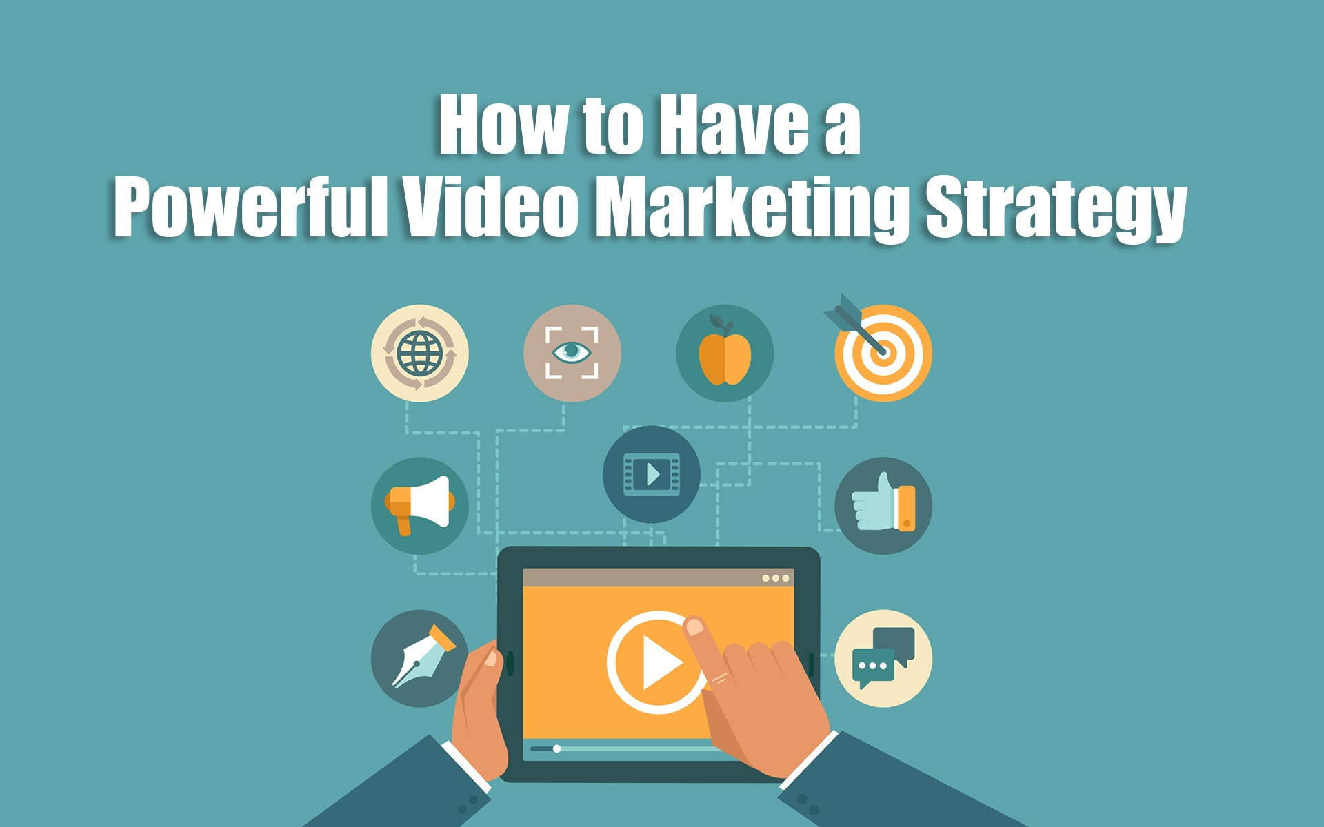 How to Have a Powerful Video Marketing Strategy
