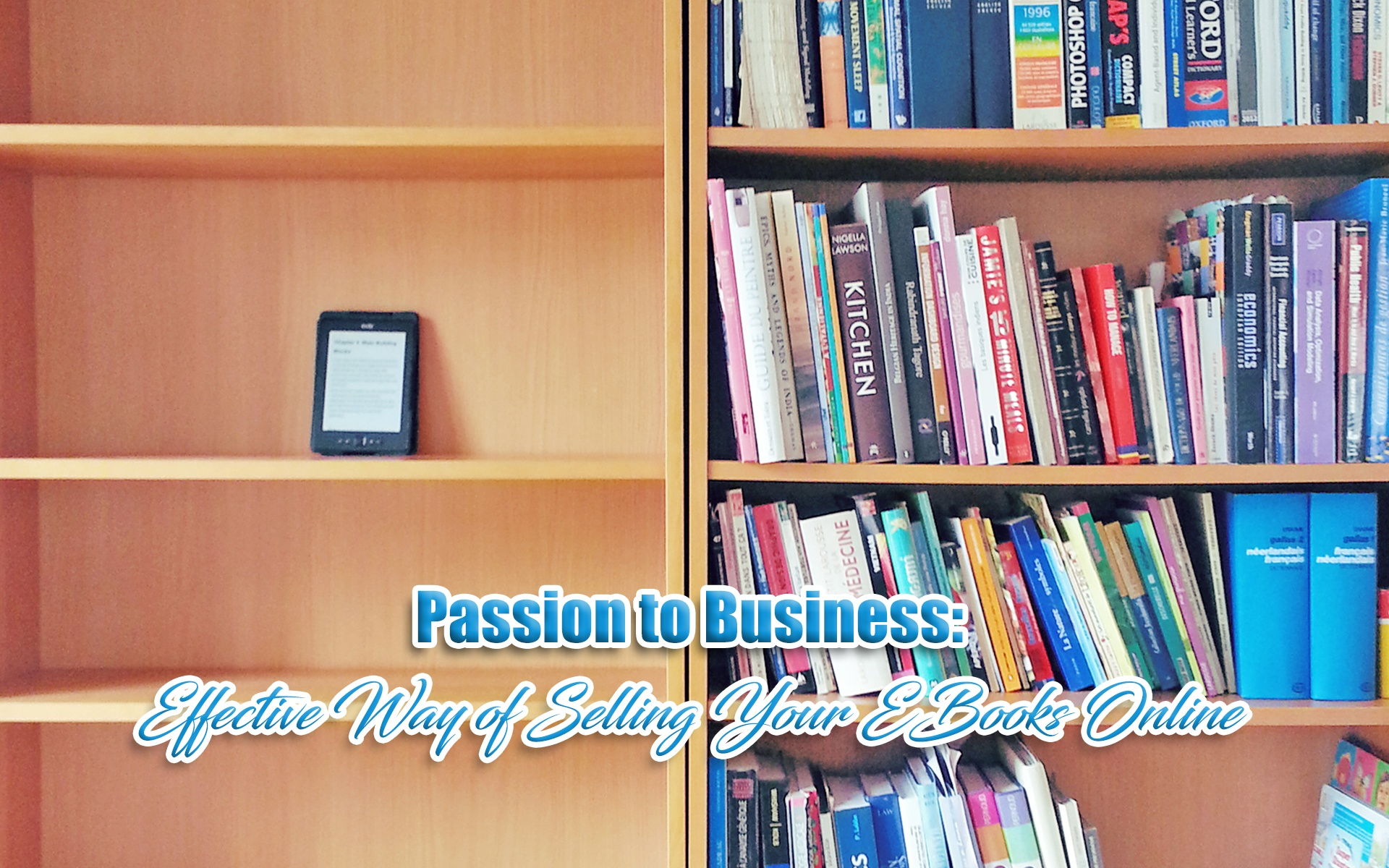 Passion to Business: Effective Way of Selling Your EBooks Online