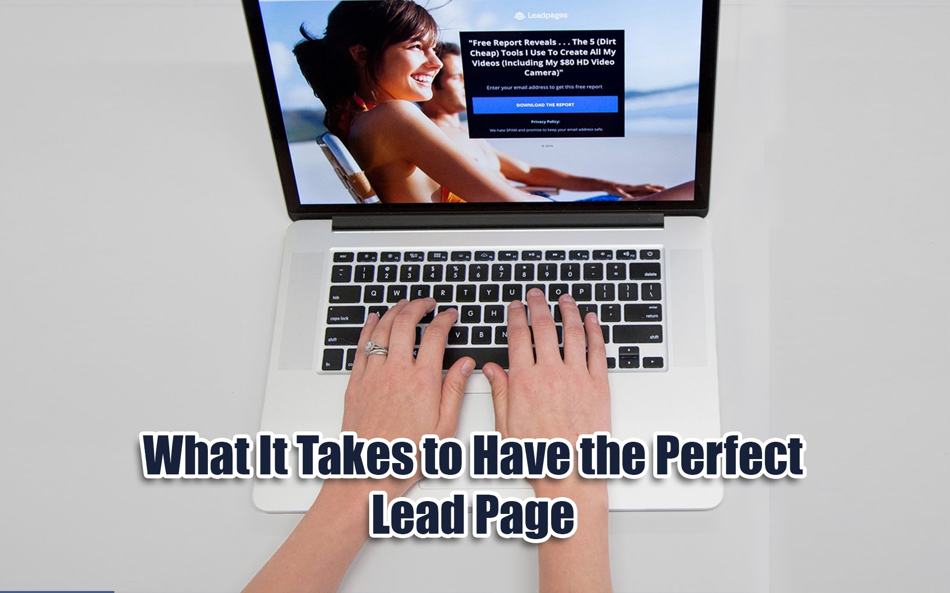 What It Takes to Have the Perfect Lead Page