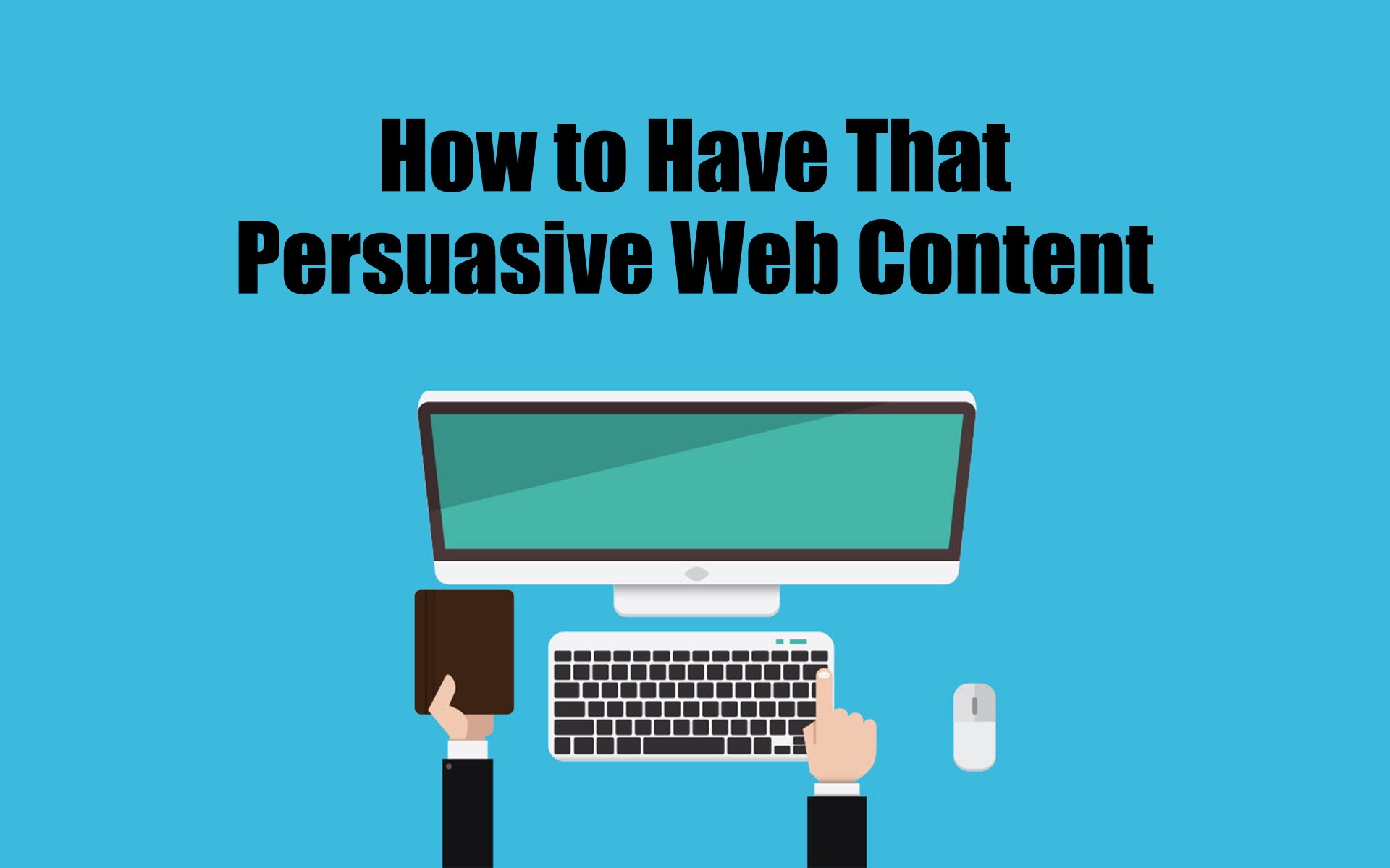 How to Have That Persuasive Web Content