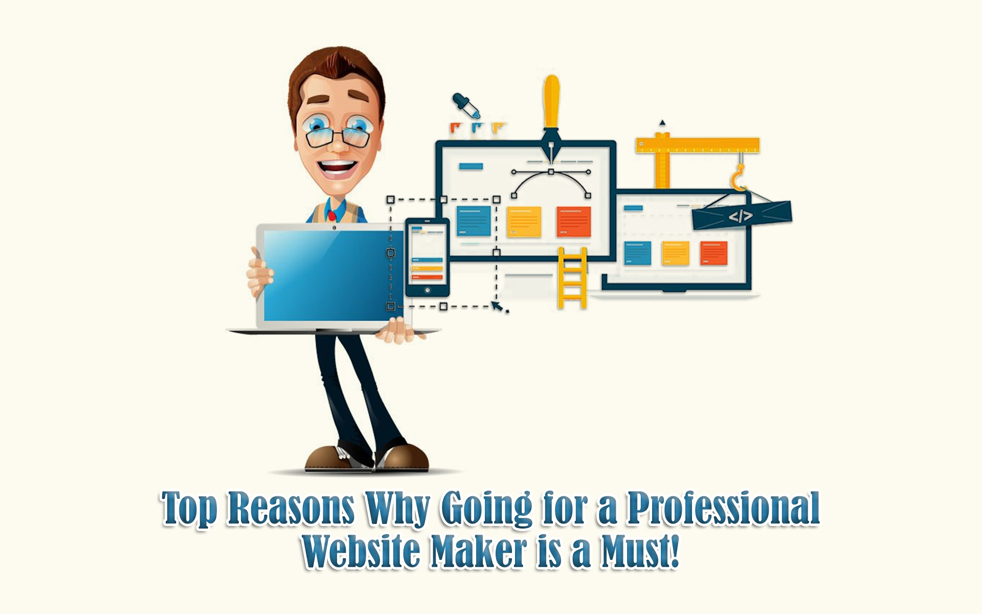 Top Reasons Why Going for a Professional Website Maker is a Must!
