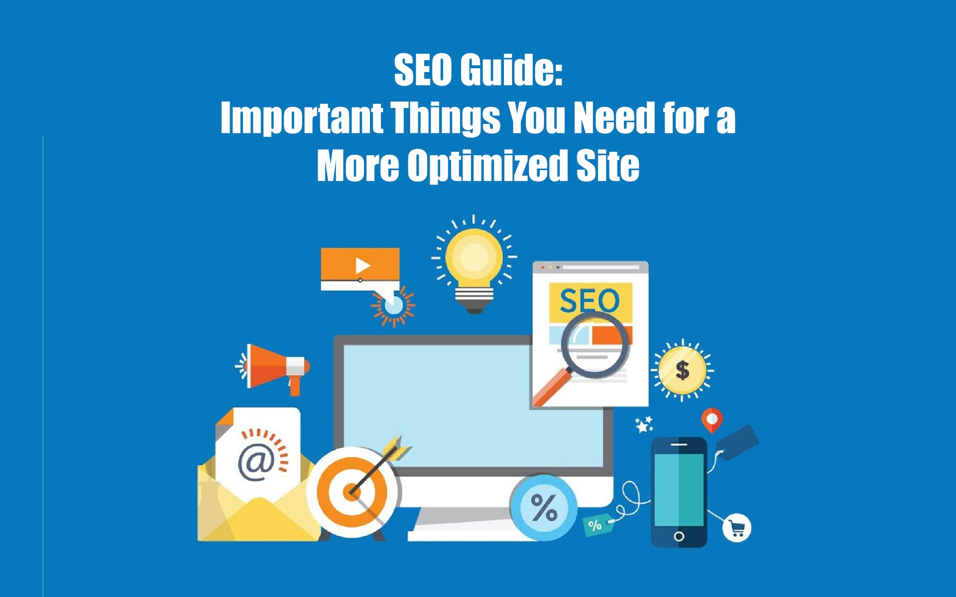 SEO Guide: Important Things You Need for a More Optimized Site