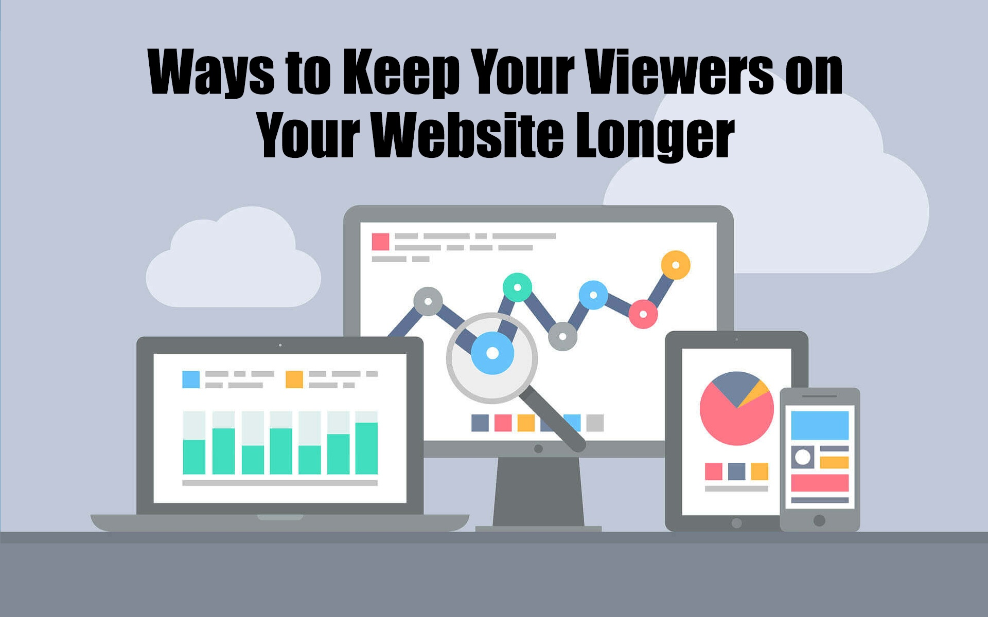 Ways to Keep Your Viewers on Your Website Longer