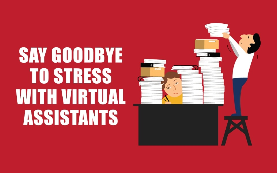 Say Goodbye To Stress with Virtual Assistants