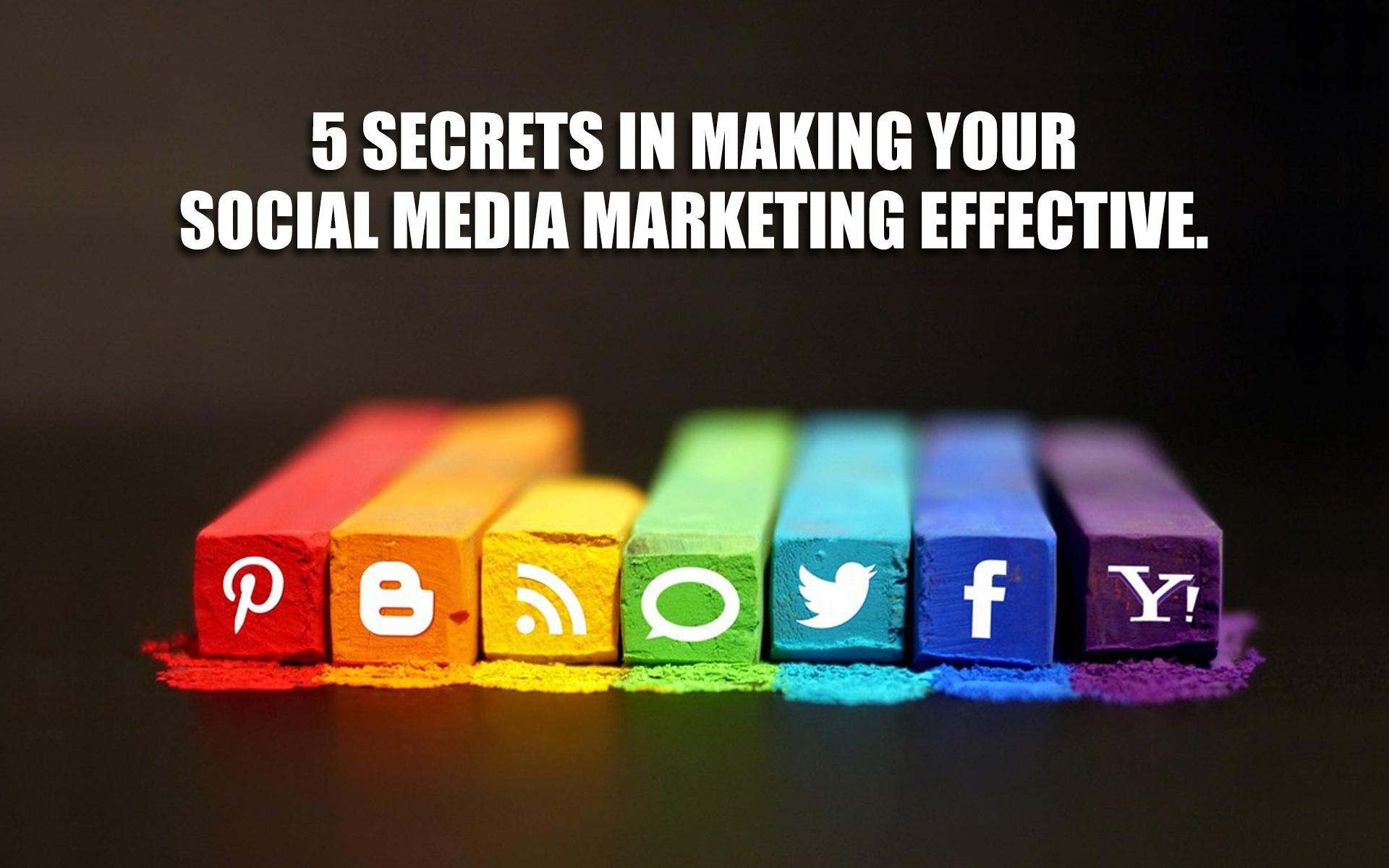 5 Secrets in Making Your Social Media Marketing Effective