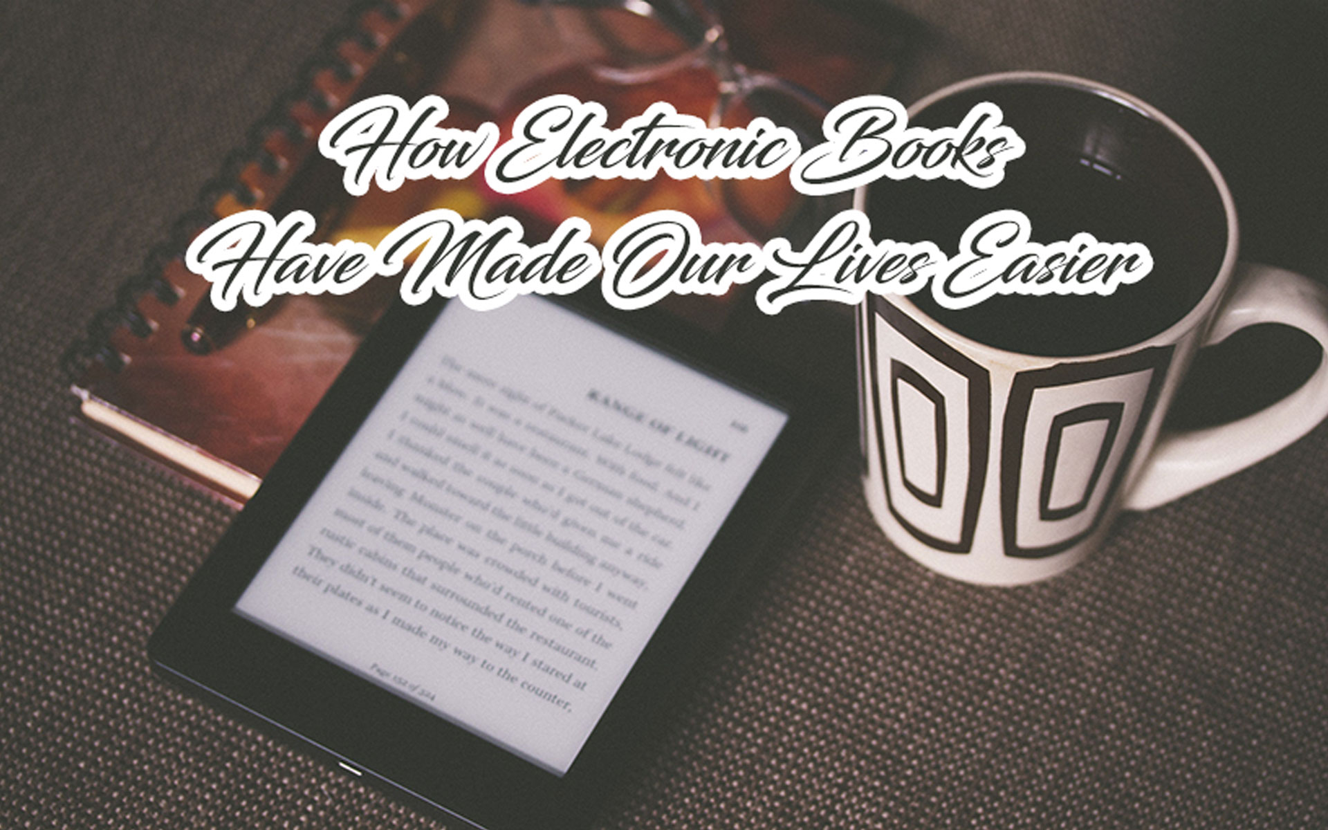 How Electronic Books Have Made Our Lives Easier