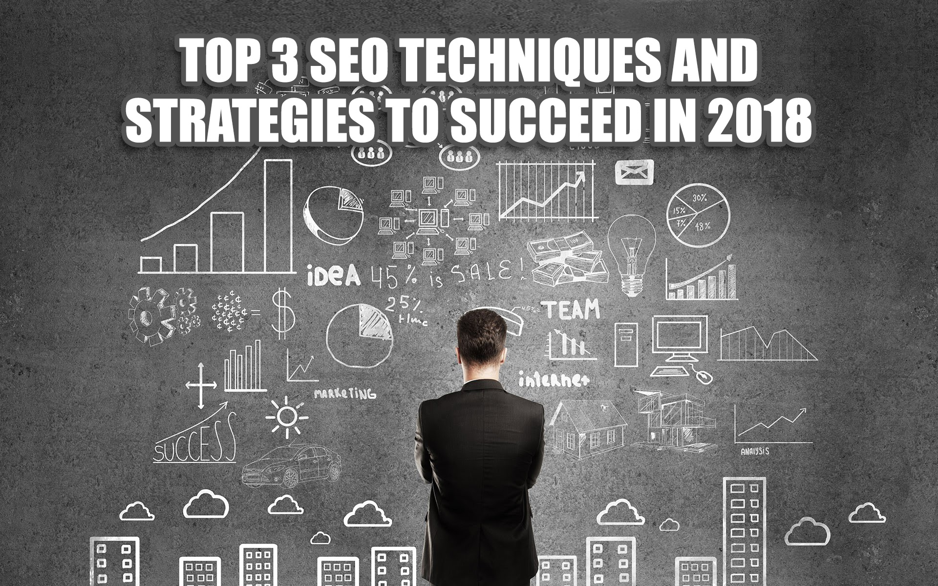 Top 3 SEO Techniques and Strategies to Succeed in 2018